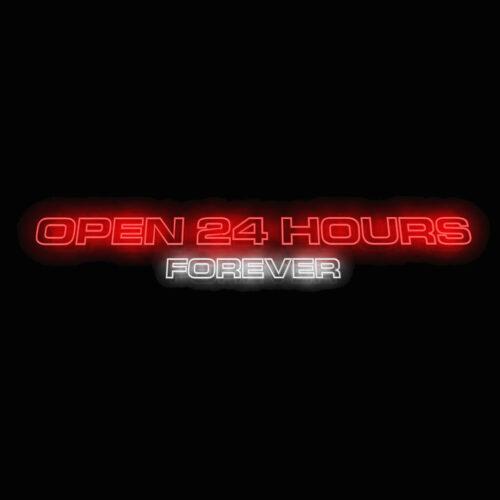 Open 24 hours forever